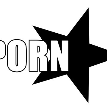 PORN STAR ( black )  by kungfupancakes