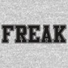 FREAK (for light color t-shirts) by Madkristin