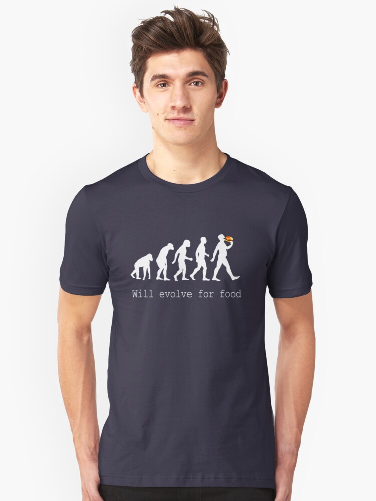 Will Evolve for Food - T Shirt by BlueShift