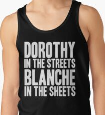 DOROTHY IN THE STREETS BLANCHE IN THE SHEETS Tank Top