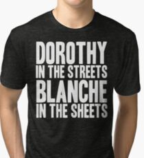 DOROTHY IN THE STREETS BLANCHE IN THE SHEETS Tri-blend T-Shirt