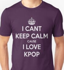 I can't keep calm cause I love KPOP Unisex T-Shirt