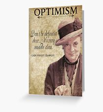 Downton Inspired - The Wit & Wisdom of Lady Violet Crawley on Optimism Greeting Card
