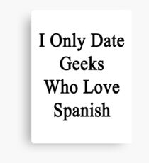 I Only Date Geeks Who Love Spanish  Canvas Print
