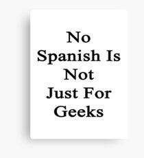 No Spanish Is Not Just For Geeks  Canvas Print