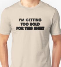 I'm getting too bold for this shirt T-Shirt