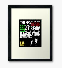 Bill Hicks - There is no such thing as death, life is only a dream and we are the imagination of ourselves Framed Print
