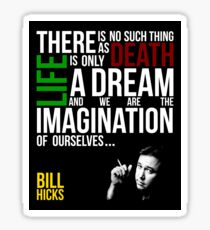 Bill Hicks - There is no such thing as death, life is only a dream and we are the imagination of ourselves Sticker