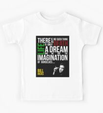 Bill Hicks - There is no such thing as death, life is only a dream and we are the imagination of ourselves Kids Tee