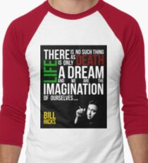 Bill Hicks - There is no such thing as death, life is only a dream and we are the imagination of ourselves Men's Baseball ¾ T-Shirt