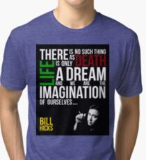 Bill Hicks - There is no such thing as death, life is only a dream and we are the imagination of ourselves Tri-blend T-Shirt