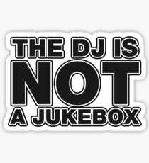 The DJ Is Not A Jukebox Sticker