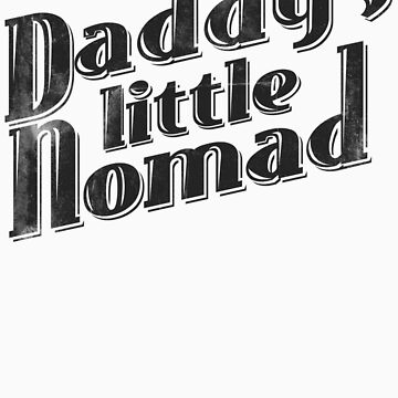 Daddy's Little Nomad by almostfearless