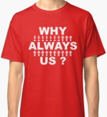 Why Always Us? Classic T-Shirt