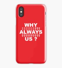 Why Always Us? iPhone Case
