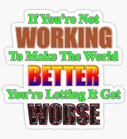 make the world better Sticker