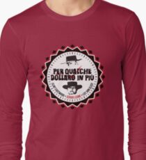 Per Qualche Dollaro In Più (For A Few Dollars More) Long Sleeve T-Shirt