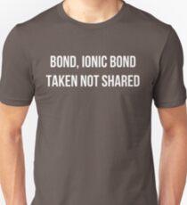 Bond, Ionic Bond. Taken not Shared. T-Shirt