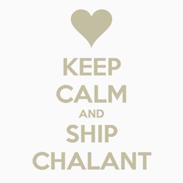 Keep Calm and Ship Chalant Tee by asterousninja