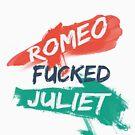 Romeo F***ed Juliet by jpvalery