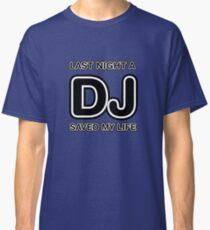 Last Night A DJ Saved My Life Classic T-Shirt
