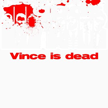 Vince is dead by thegryf