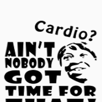 Aint No Body Got Time For Dat! by Jonesy117