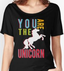 """""""You Are The Unicorn"""" Women's Relaxed Fit T-Shirt"""