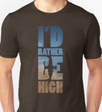 I'd Rather Be High Unisex T-Shirt