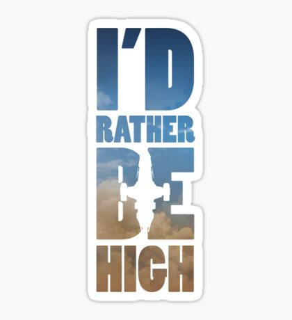 I'd Rather Be High Sticker