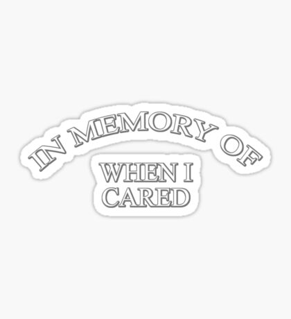 In memory of when I cared Sticker