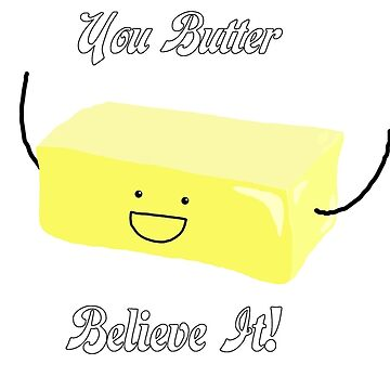 You Butter Believe It! - Animobs by Mooshe