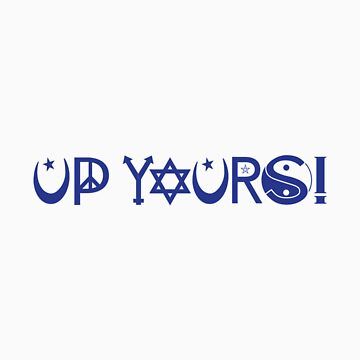 UP YOURS! by divebargraphics