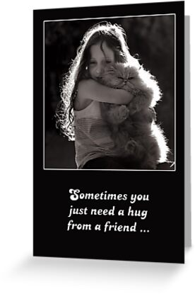 Sometimes You Just Need A Hug From A Friend Greeting Cards By