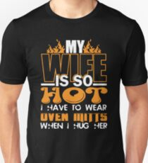 My Wife Is So Hot I Have To Wear Oven Mitts When I Hug Her T-Shirt
