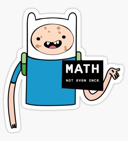 Adventure time. Math Not even once.  Sticker