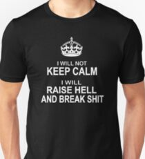 I will Not Keep Calm - parody - I will raise hell and break shit T-Shirt