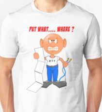 Put it Where?  Don't get angry T-Shirt