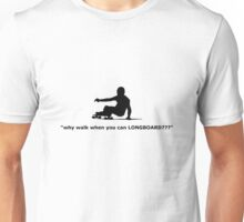 """why walk when you can LONGBOARD???"" Unisex T-Shirt"