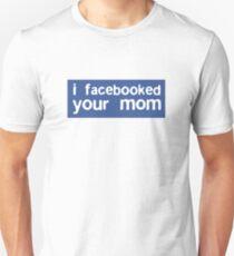 I Facebooked Your Mom Unisex T-Shirt