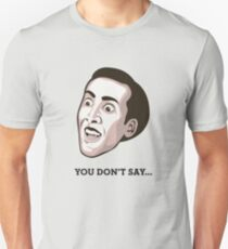 "Nicolas Cage - ""You Don't Say"" T-Shirt T-Shirt"