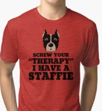 Screw Your Therapy I Have A Staffie Tri-blend T-Shirt