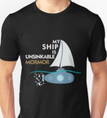 My Ship is unsinkable - MorMor T-Shirt