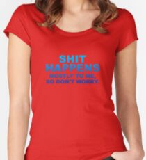 Shit Happens Mostly To Me Women's Fitted Scoop T-Shirt