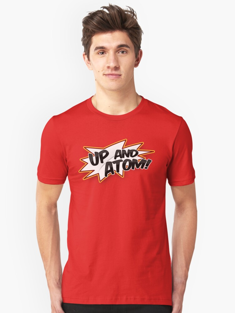 UP AND ATOM! Unisex T-Shirt Front