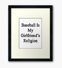 Baseball Is My Girlfriend's Religion  Framed Print