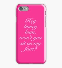 Hey honey bum, won't you sit on my face? iPhone Case/Skin