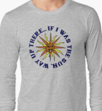 If I Was The Sun Way Up There Long Sleeve T-Shirt