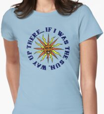 If I Was The Sun Way Up There Women's Fitted T-Shirt