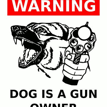 Warning: Dog is a Gun Owner by arthurreeder